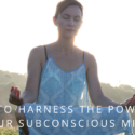HOW TO HARNESS THE POWER OF YOUR SUBCONSCIOUS MIND