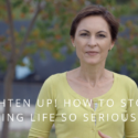 LIGHTEN UP! HOW TO STOP TAKING LIFE SO SERIOUSLY.