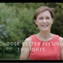 CHOOSE BETTER FEELING THOUGHTS