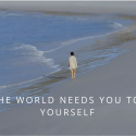 Why the World Needs You to Love Yourself