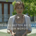 How to Feel Better by Changing Your Words